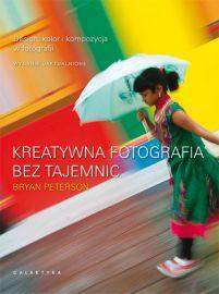 Galaktyka Kreatywna fotografia bez tajemnic. Design, kolor i kompozycja w fotografii. Wydanie uaktualnione.