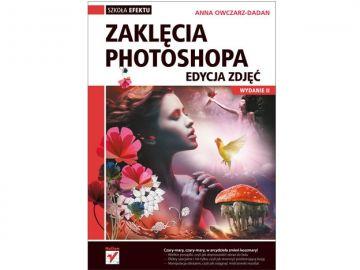 Helion Zaklęcia Photoshopa. Edycja Zdjęć. Wydanie II