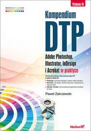 Helion Kompendium DTP. Adobe Photoshop, Illustrator, InDesign i Acrobat w praktyce. Wydanie III